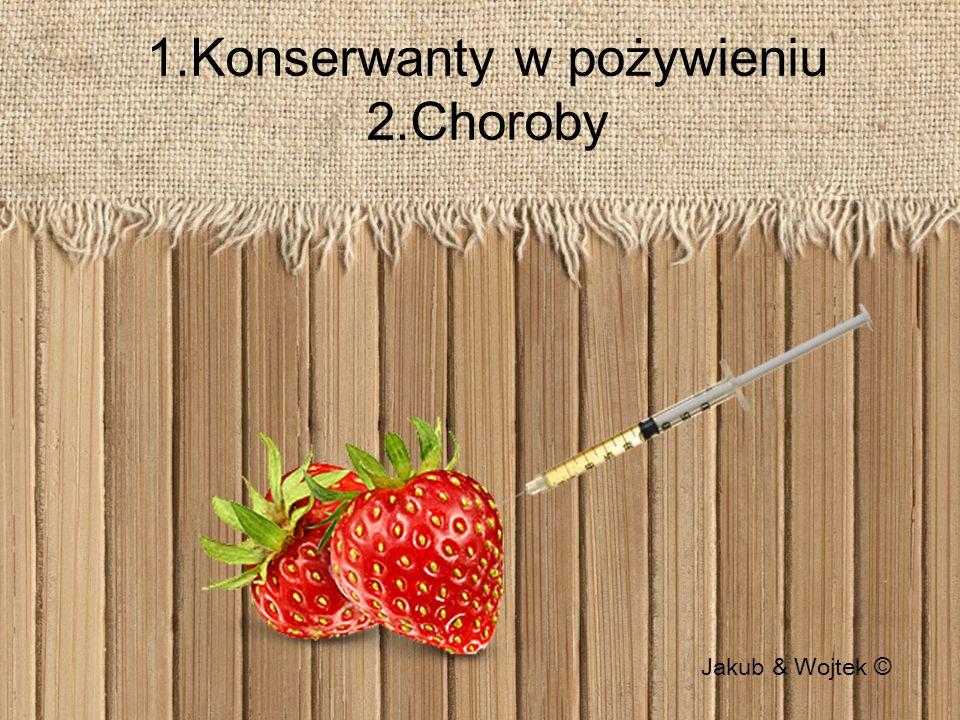 1.Konserwanty w pożywieniu 2.Choroby Jakub & Wojtek ©