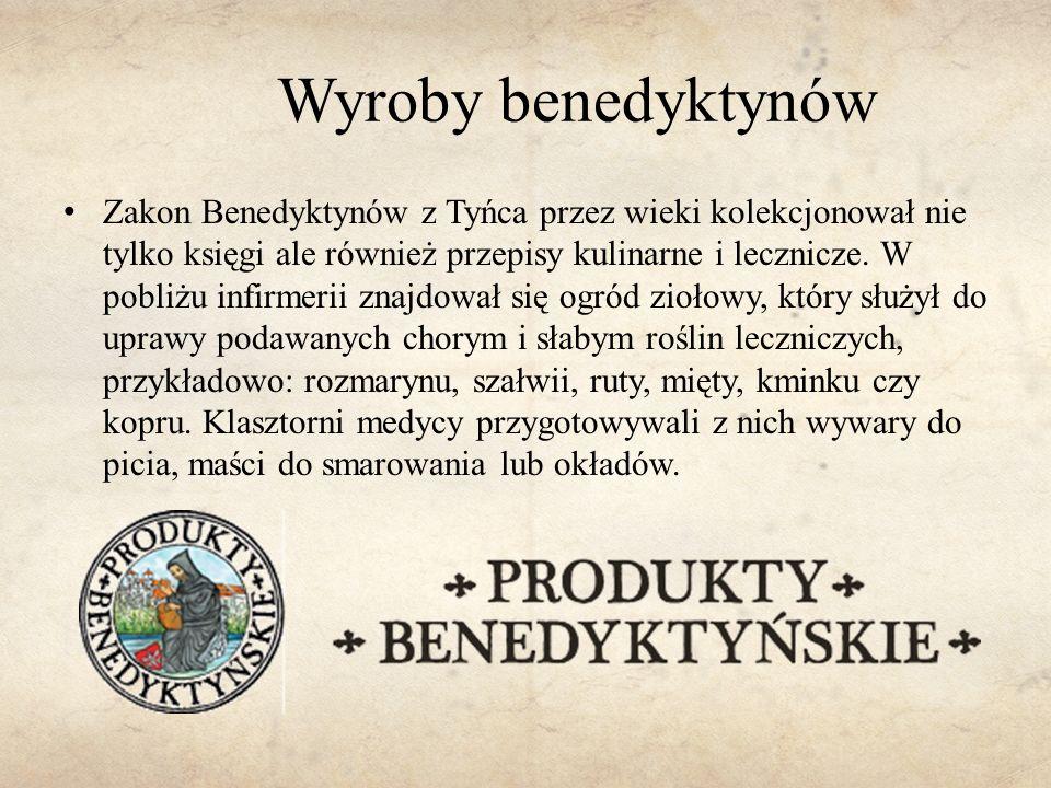 Wyroby benedyktynów Zakon Benedyktynów z Tyńca przez wieki kolekcjonował nie tylko księgi ale również przepisy kulinarne i lecznicze. W pobliżu infirm