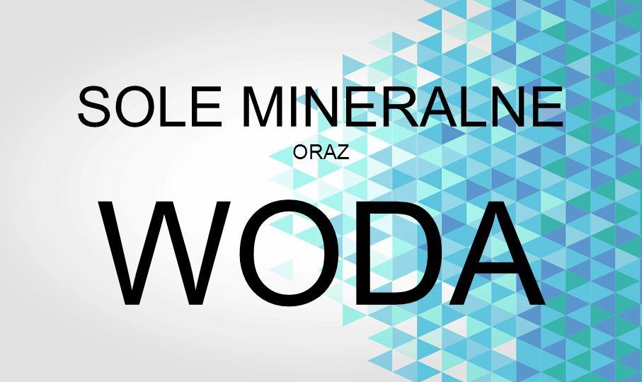 SOLE MINERALNE SOLE MINERALNE - nieorganiczne związki chemiczne z grupy soli.