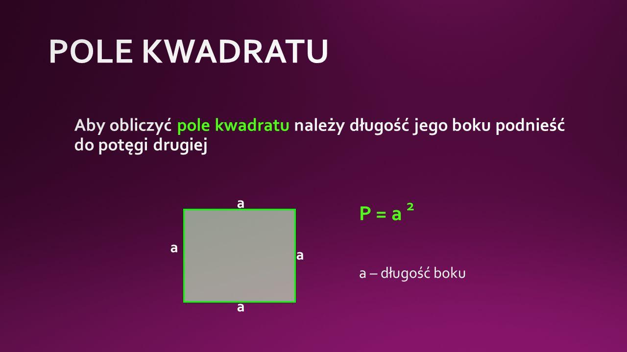 a a a a P = a 2 a – długość boku