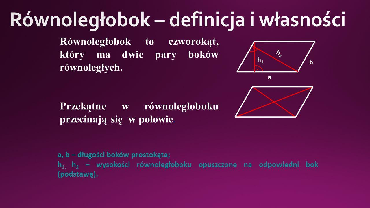 h1h1 h2h2 a b.. Równoległobok to czworokąt, który ma dwie pary boków równoległych.