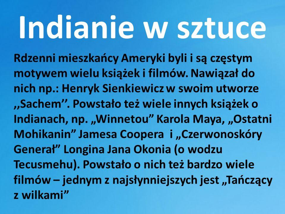 Indianie w sztuce Rdzenni mieszkańcy Ameryki byli i są częstym motywem wielu książek i filmów. Nawiązał do nich np.: Henryk Sienkiewicz w swoim utworz