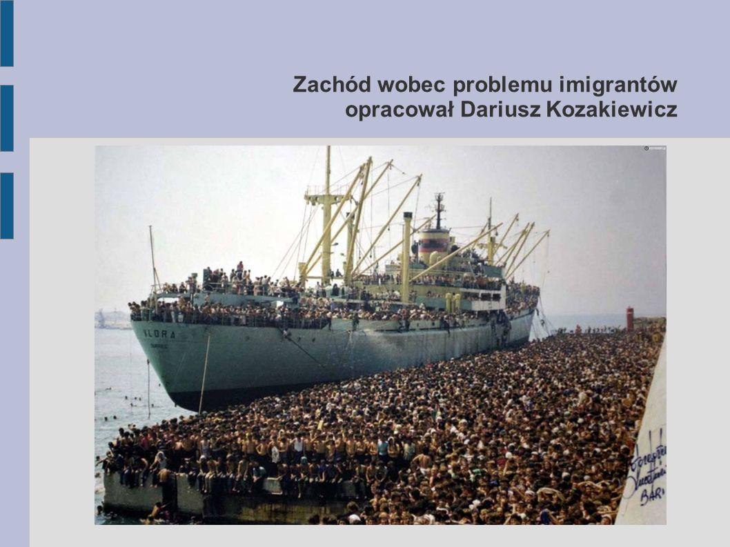 Zachód wobec problemu imigrantów opracował Dariusz Kozakiewicz