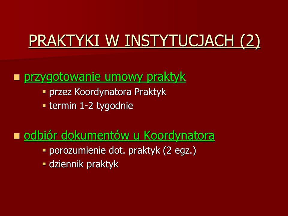 PRAKTYKI W INSTYTUCJACH (2) przygotowanie umowy praktyk przygotowanie umowy praktyk  przez Koordynatora Praktyk  termin 1-2 tygodnie odbiór dokument