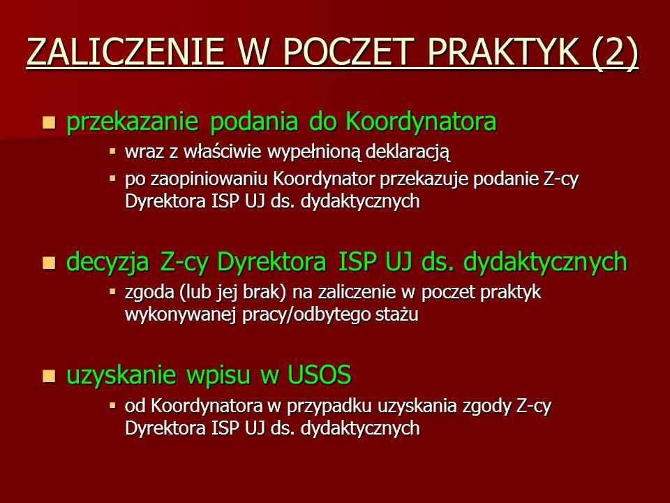 ZALICZENIE W POCZET PRAKTYK (2) przekazanie podania do Koordynatora przekazanie podania do Koordynatora  wraz z właściwie wypełnioną deklaracją  po