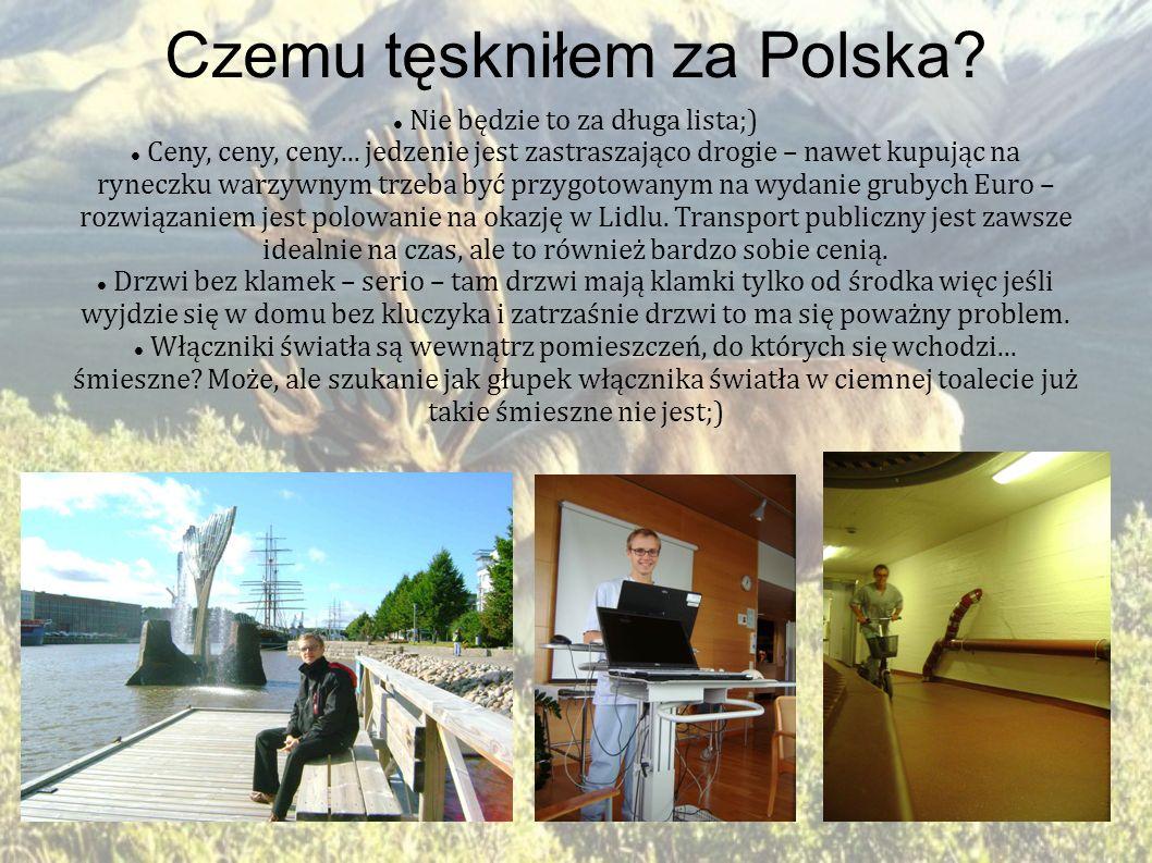 Czemu tęskniłem za Polska? Nie będzie to za długa lista;) Ceny, ceny, ceny... jedzenie jest zastraszająco drogie – nawet kupując na ryneczku warzywnym