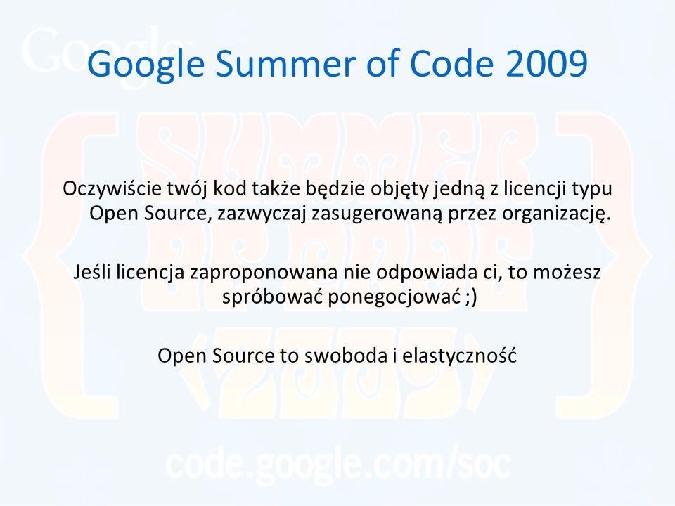 Google Summer of Code 2009 Oczywiście twój kod także będzie objęty jedną z licencji typu Open Source, zazwyczaj zasugerowaną przez organizację.