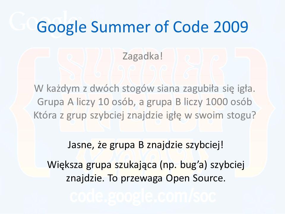 Google Summer of Code 2009 Zagadka! W każdym z dwóch stogów siana zagubiła się igła. Grupa A liczy 10 osób, a grupa B liczy 1000 osób Która z grup szy
