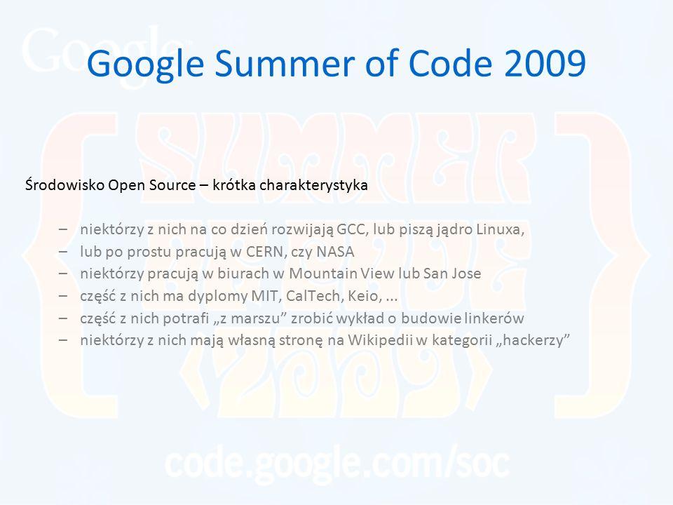 Google Summer of Code 2009 Środowisko Open Source – krótka charakterystyka –niektórzy z nich na co dzień rozwijają GCC, lub piszą jądro Linuxa, –lub p