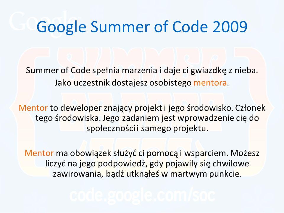 Google Summer of Code 2009 Summer of Code spełnia marzenia i daje ci gwiazdkę z nieba. Jako uczestnik dostajesz osobistego mentora. Mentor to dewelope