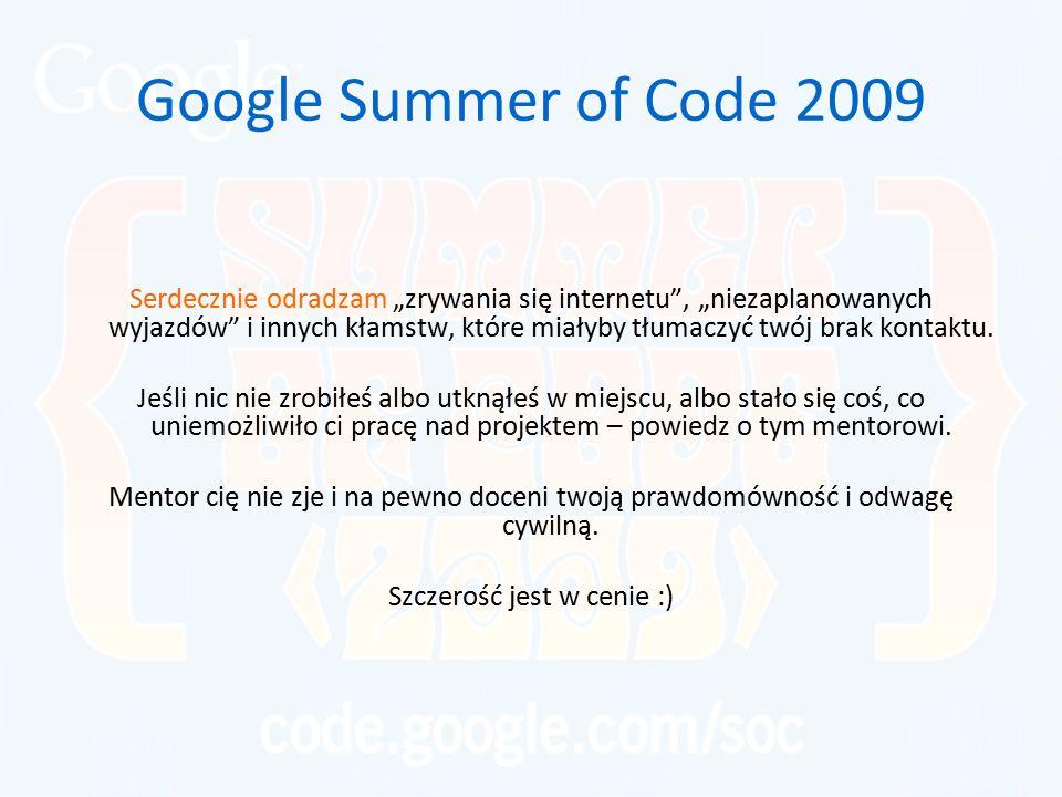 """Google Summer of Code 2009 Serdecznie odradzam """"zrywania się internetu , """"niezaplanowanych wyjazdów i innych kłamstw, które miałyby tłumaczyć twój brak kontaktu."""