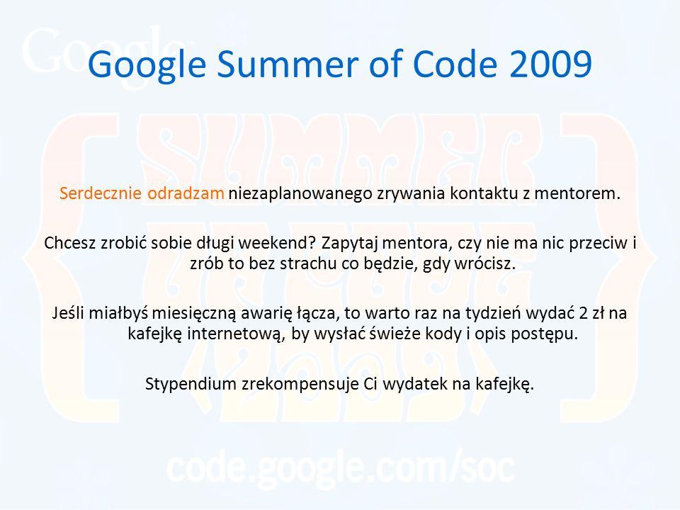 Google Summer of Code 2009 Serdecznie odradzam niezaplanowanego zrywania kontaktu z mentorem. Chcesz zrobić sobie długi weekend? Zapytaj mentora, czy