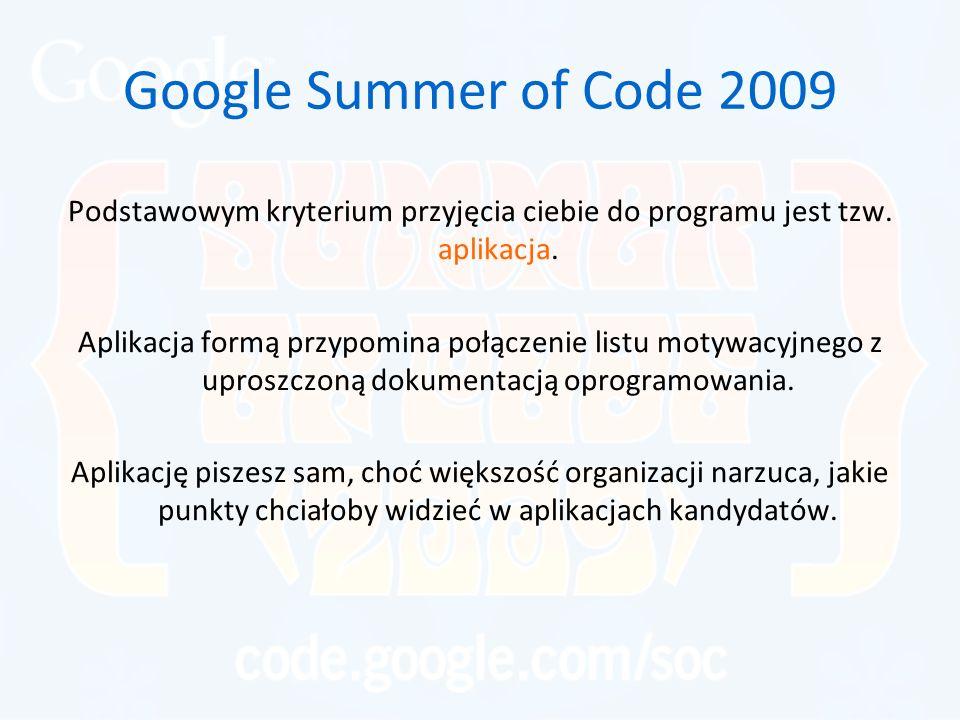 Google Summer of Code 2009 Podstawowym kryterium przyjęcia ciebie do programu jest tzw. aplikacja. Aplikacja formą przypomina połączenie listu motywac