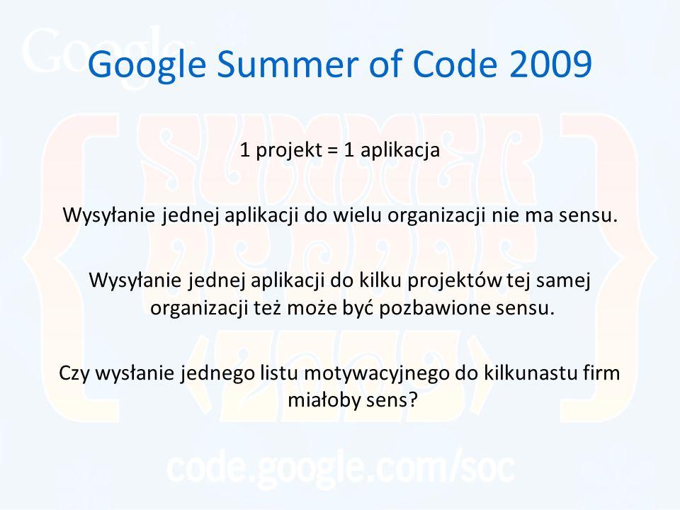 Google Summer of Code 2009 1 projekt = 1 aplikacja Wysyłanie jednej aplikacji do wielu organizacji nie ma sensu. Wysyłanie jednej aplikacji do kilku p