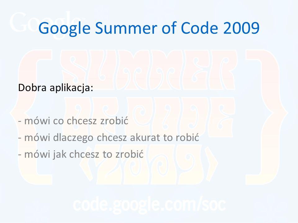Google Summer of Code 2009 Dobra aplikacja: - mówi co chcesz zrobić - mówi dlaczego chcesz akurat to robić - mówi jak chcesz to zrobić