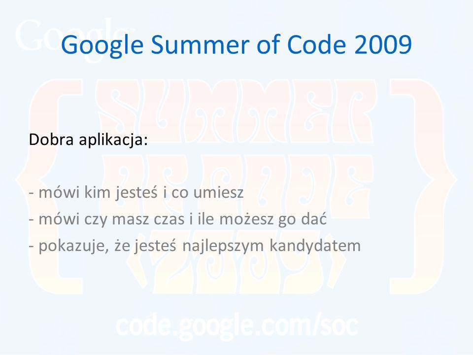 Google Summer of Code 2009 Dobra aplikacja: - mówi kim jesteś i co umiesz - mówi czy masz czas i ile możesz go dać - pokazuje, że jesteś najlepszym ka