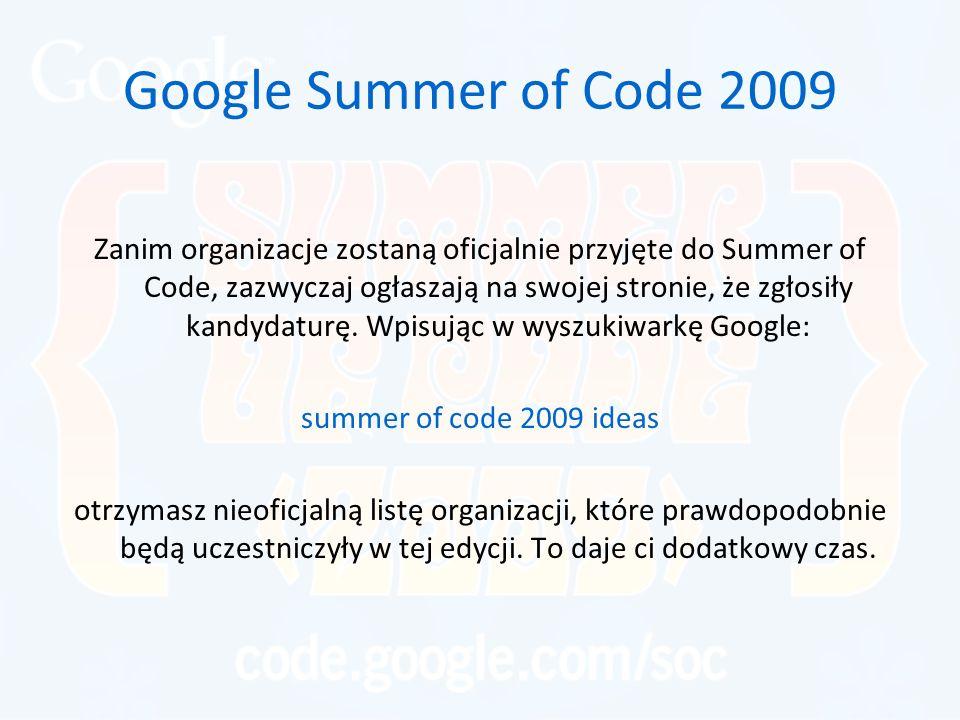 Google Summer of Code 2009 Zanim organizacje zostaną oficjalnie przyjęte do Summer of Code, zazwyczaj ogłaszają na swojej stronie, że zgłosiły kandydaturę.