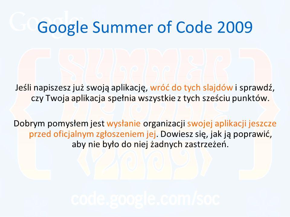 Google Summer of Code 2009 Jeśli napiszesz już swoją aplikację, wróć do tych slajdów i sprawdź, czy Twoja aplikacja spełnia wszystkie z tych sześciu punktów.