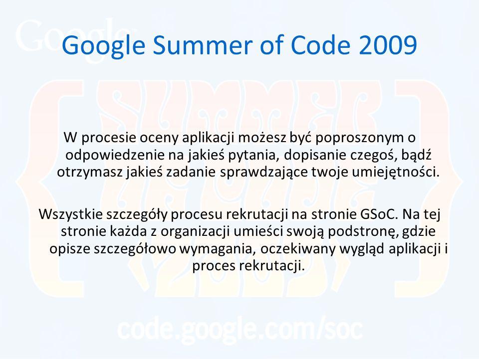 Google Summer of Code 2009 W procesie oceny aplikacji możesz być poproszonym o odpowiedzenie na jakieś pytania, dopisanie czegoś, bądź otrzymasz jakieś zadanie sprawdzające twoje umiejętności.