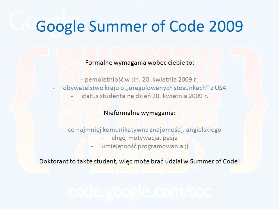 """Google Summer of Code 2009 Formalne wymagania wobec ciebie to: - pełnoletniość w dn. 20. kwietnia 2009 r. -obywatelstwo kraju o """"uregulowanych stosunk"""