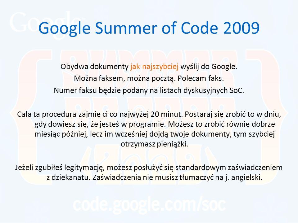 Google Summer of Code 2009 Obydwa dokumenty jak najszybciej wyślij do Google. Można faksem, można pocztą. Polecam faks. Numer faksu będzie podany na l