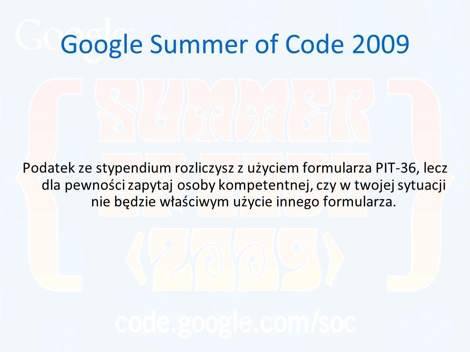 Google Summer of Code 2009 Podatek ze stypendium rozliczysz z użyciem formularza PIT-36, lecz dla pewności zapytaj osoby kompetentnej, czy w twojej sy