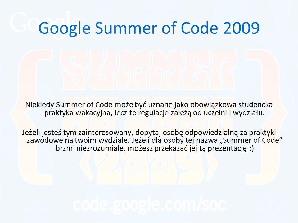 Google Summer of Code 2009 Niekiedy Summer of Code może być uznane jako obowiązkowa studencka praktyka wakacyjna, lecz te regulacje zależą od uczelni