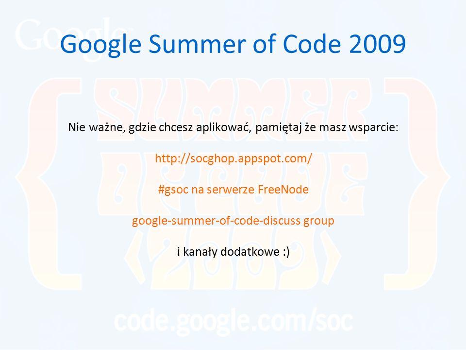Google Summer of Code 2009 Nie ważne, gdzie chcesz aplikować, pamiętaj że masz wsparcie: http://socghop.appspot.com/ #gsoc na serwerze FreeNode google-summer-of-code-discuss group i kanały dodatkowe :)