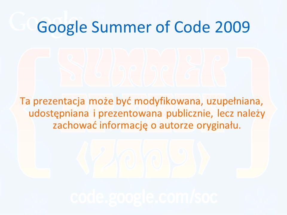Google Summer of Code 2009 Ta prezentacja może być modyfikowana, uzupełniana, udostępniana i prezentowana publicznie, lecz należy zachować informację o autorze oryginału.