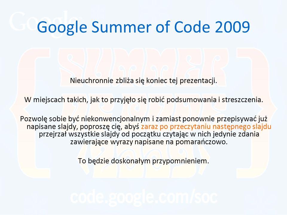 Google Summer of Code 2009 Nieuchronnie zbliża się koniec tej prezentacji. W miejscach takich, jak to przyjęło się robić podsumowania i streszczenia.