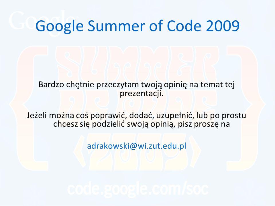 Google Summer of Code 2009 Bardzo chętnie przeczytam twoją opinię na temat tej prezentacji. Jeżeli można coś poprawić, dodać, uzupełnić, lub po prostu