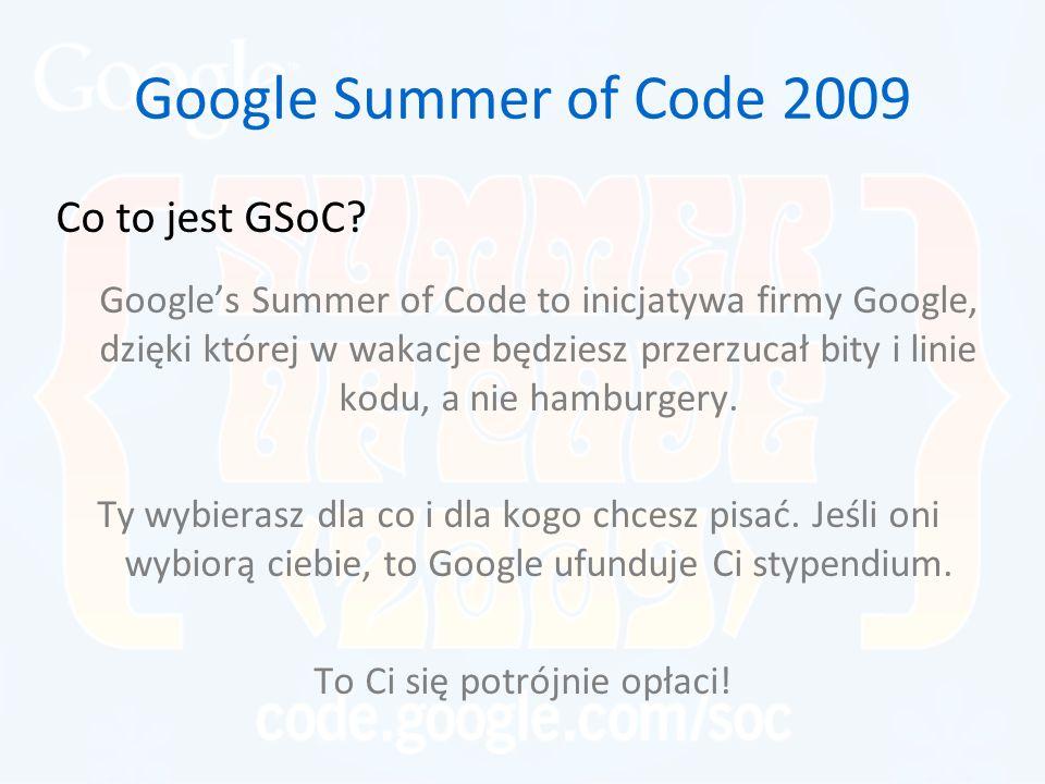 Google Summer of Code 2009 Co to jest GSoC? Google's Summer of Code to inicjatywa firmy Google, dzięki której w wakacje będziesz przerzucał bity i lin