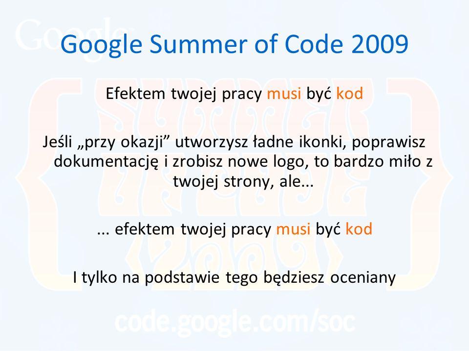 Google Summer of Code 2009 Środowisko Open Source – krótka charakterystyka –niektórzy z nich na co dzień rozwijają GCC, lub piszą jądro Linuxa, –lub po prostu pracują w CERN, czy NASA –niektórzy pracują w biurach w Mountain View lub San Jose –część z nich ma dyplomy MIT, CalTech, Keio,...