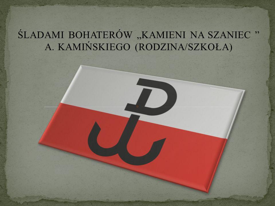 """ŚLADAMI BOHATERÓW """"KAMIENI NA SZANIEC """" A. KAMIŃSKIEGO (RODZINA/SZKOŁA)"""