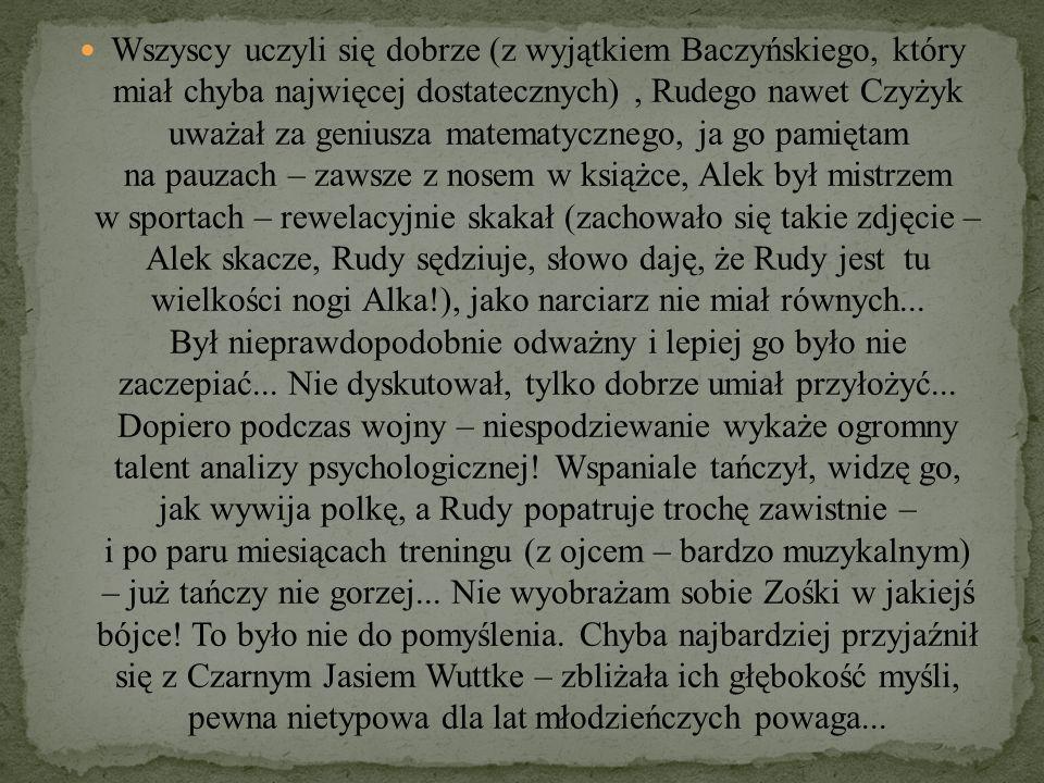 Wszyscy uczyli się dobrze (z wyjątkiem Baczyńskiego, który miał chyba najwięcej dostatecznych), Rudego nawet Czyżyk uważał za geniusza matematycznego,