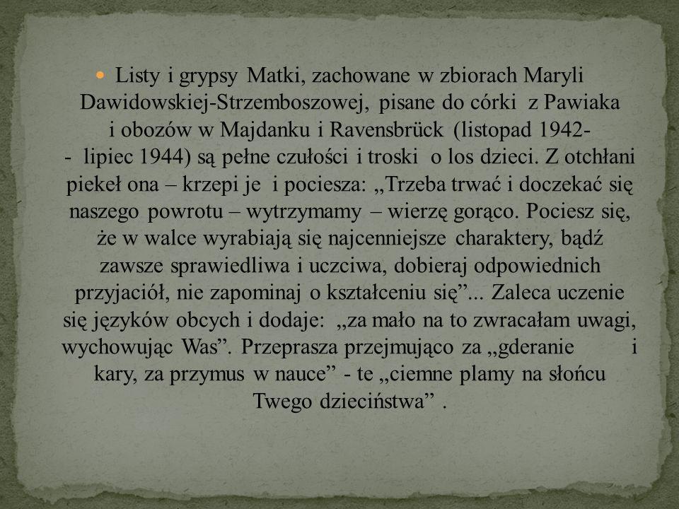 Listy i grypsy Matki, zachowane w zbiorach Maryli Dawidowskiej-Strzemboszowej, pisane do córki z Pawiaka i obozów w Majdanku i Ravensbrück (listopad 1