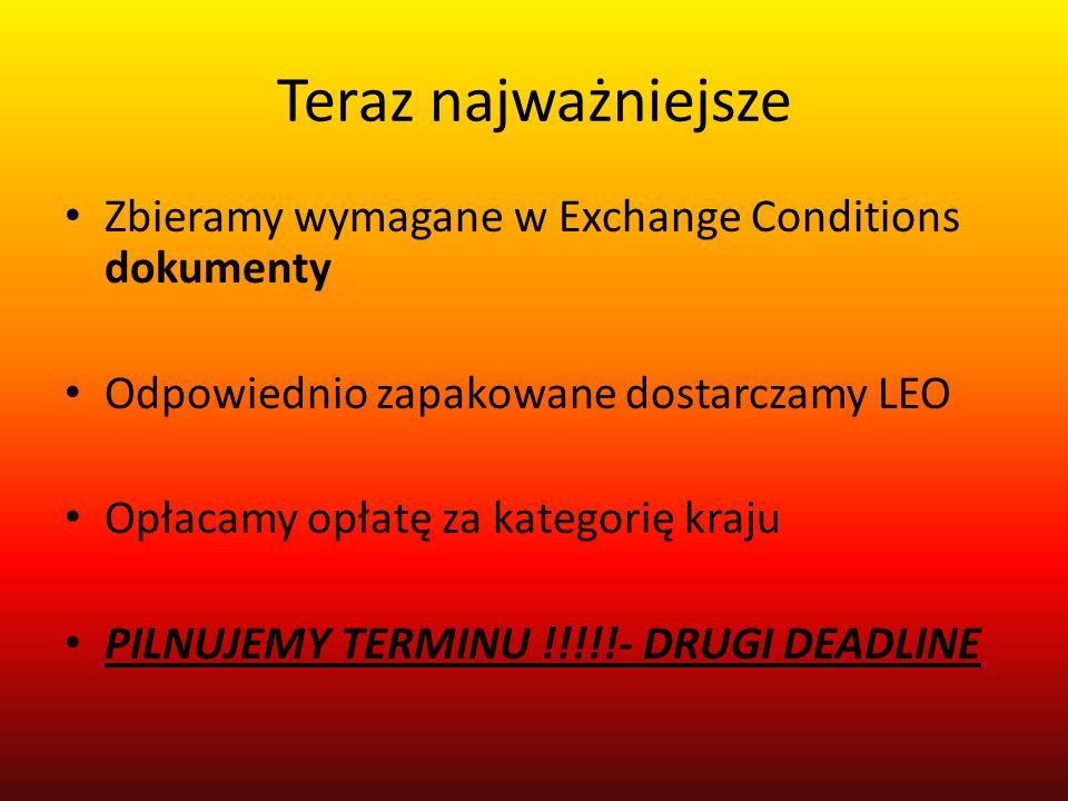 Teraz najważniejsze Zbieramy wymagane w Exchange Conditions dokumenty Odpowiednio zapakowane dostarczamy LEO Opłacamy opłatę za kategorię kraju PILNUJ