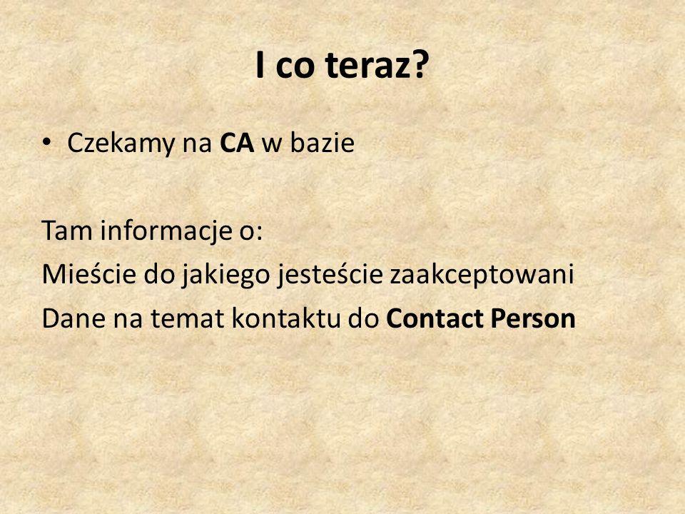 I co teraz? Czekamy na CA w bazie Tam informacje o: Mieście do jakiego jesteście zaakceptowani Dane na temat kontaktu do Contact Person