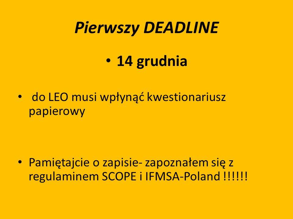 Pierwszy DEADLINE 14 grudnia do LEO musi wpłynąć kwestionariusz papierowy Pamiętajcie o zapisie- zapoznałem się z regulaminem SCOPE i IFMSA-Poland !!!