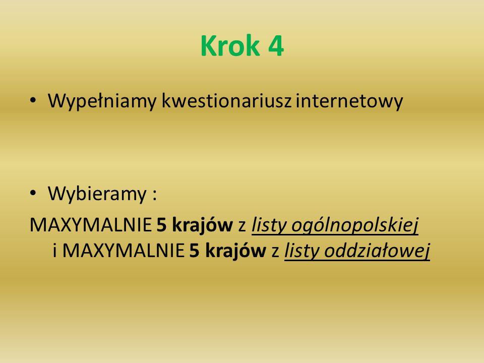 Krok 4 Wypełniamy kwestionariusz internetowy Wybieramy : MAXYMALNIE 5 krajów z listy ogólnopolskiej i MAXYMALNIE 5 krajów z listy oddziałowej