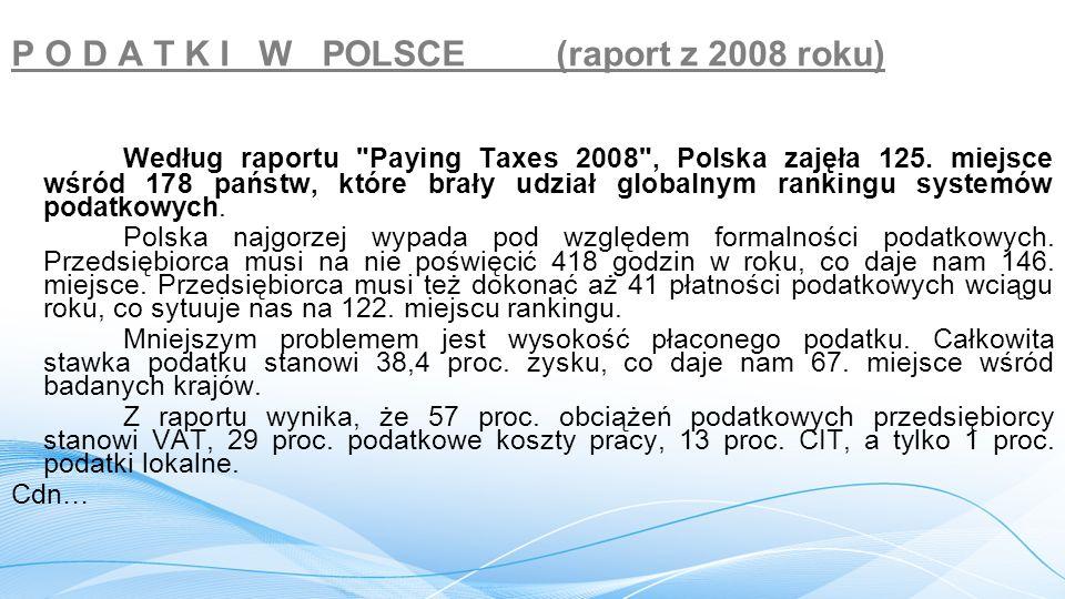 P O D A T K I W POLSCE (raport z 2008 roku) Według raportu Paying Taxes 2008 , Polska zajęła 125.