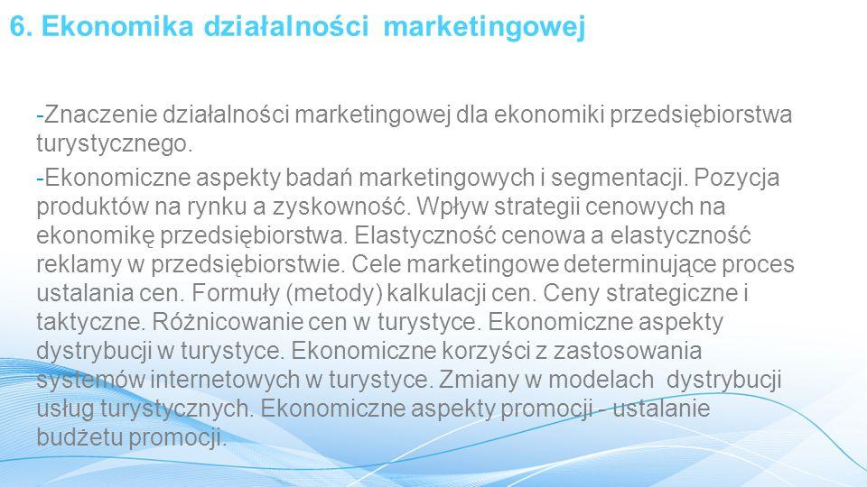 6. Ekonomika działalności marketingowej -Znaczenie działalności marketingowej dla ekonomiki przedsiębiorstwa turystycznego. -Ekonomiczne aspekty badań