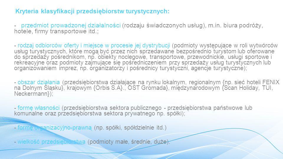 Kryteria klasyfikacji przedsiębiorstw turystycznych: - przedmiot prowadzonej działalności (rodzaju świadczonych usług), m.in.