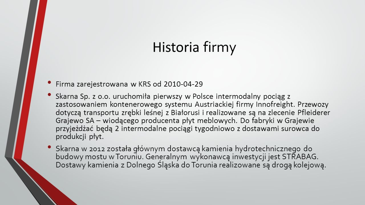 Historia firmy Firma zarejestrowana w KRS od 2010-04-29 Skarna Sp.