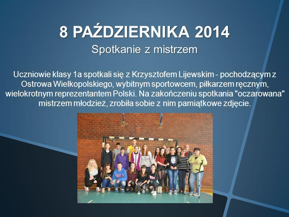 8 PAŹDZIERNIKA 2014 Spotkanie z mistrzem Uczniowie klasy 1a spotkali się z Krzysztofem Lijewskim - pochodzącym z Ostrowa Wielkopolskiego, wybitnym sportowcem, piłkarzem ręcznym, wielokrotnym reprezentantem Polski.