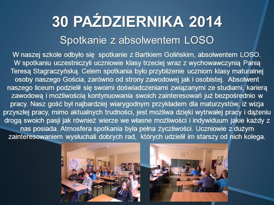 30 PAŹDZIERNIKA 2014 Spotkanie z absolwentem LOSO W naszej szkole odbyło się spotkanie z Bartkiem Golińskim, absolwentem LOSO.