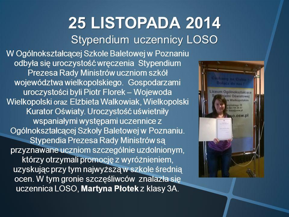 25 LISTOPADA 2014 Stypendium uczennicy LOSO W Ogólnokształcącej Szkole Baletowej w Poznaniu odbyła się uroczystość wręczenia Stypendium Prezesa Rady Ministrów uczniom szkół województwa wielkopolskiego.
