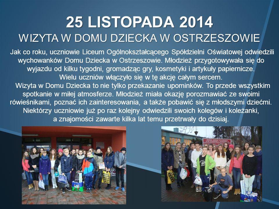 25 LISTOPADA 2014 WIZYTA W DOMU DZIECKA W OSTRZESZOWIE Jak co roku, uczniowie Liceum Ogólnokształcącego Spółdzielni Oświatowej odwiedzili wychowanków Domu Dziecka w Ostrzeszowie.