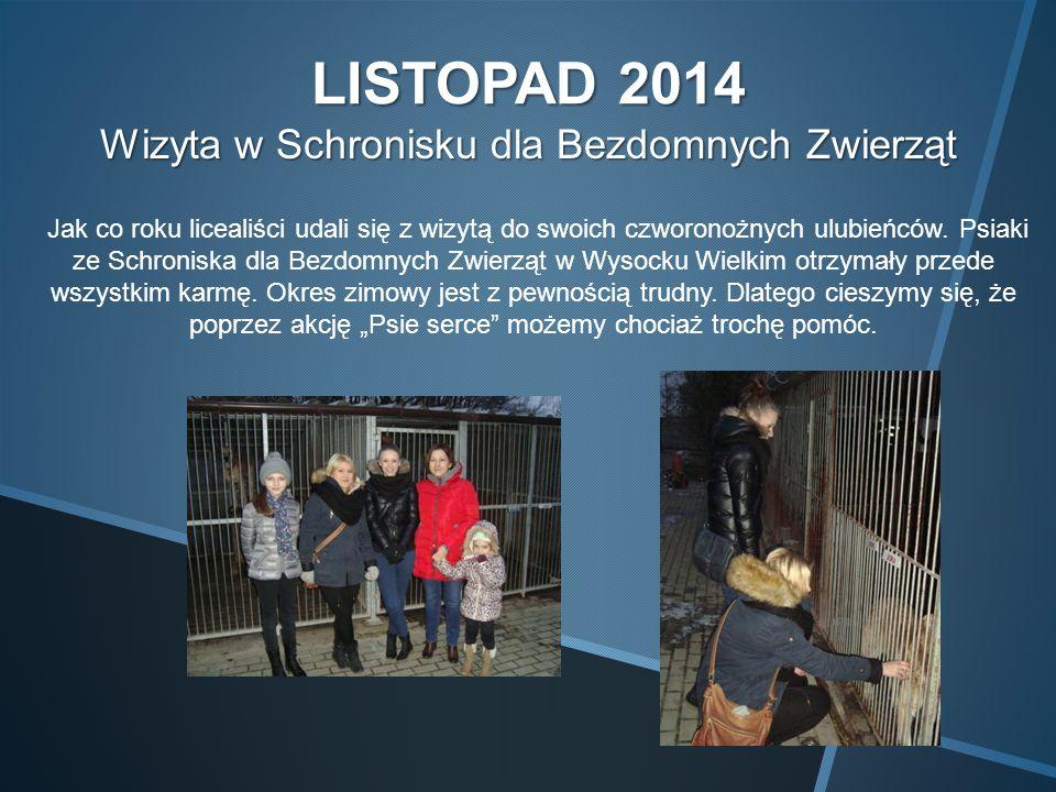 LISTOPAD 2014 Wizyta w Schronisku dla Bezdomnych Zwierząt Jak co roku licealiści udali się z wizytą do swoich czworonożnych ulubieńców.
