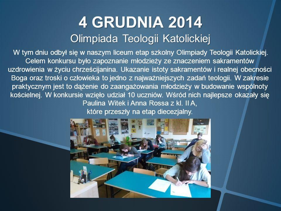 4 GRUDNIA 2014 Olimpiada Teologii Katolickiej W tym dniu odbył się w naszym liceum etap szkolny Olimpiady Teologii Katolickiej.